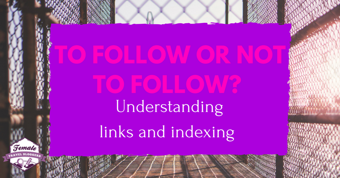 To FOLLOW or NOFOLLOW: Understanding links and indexing for your travel blog