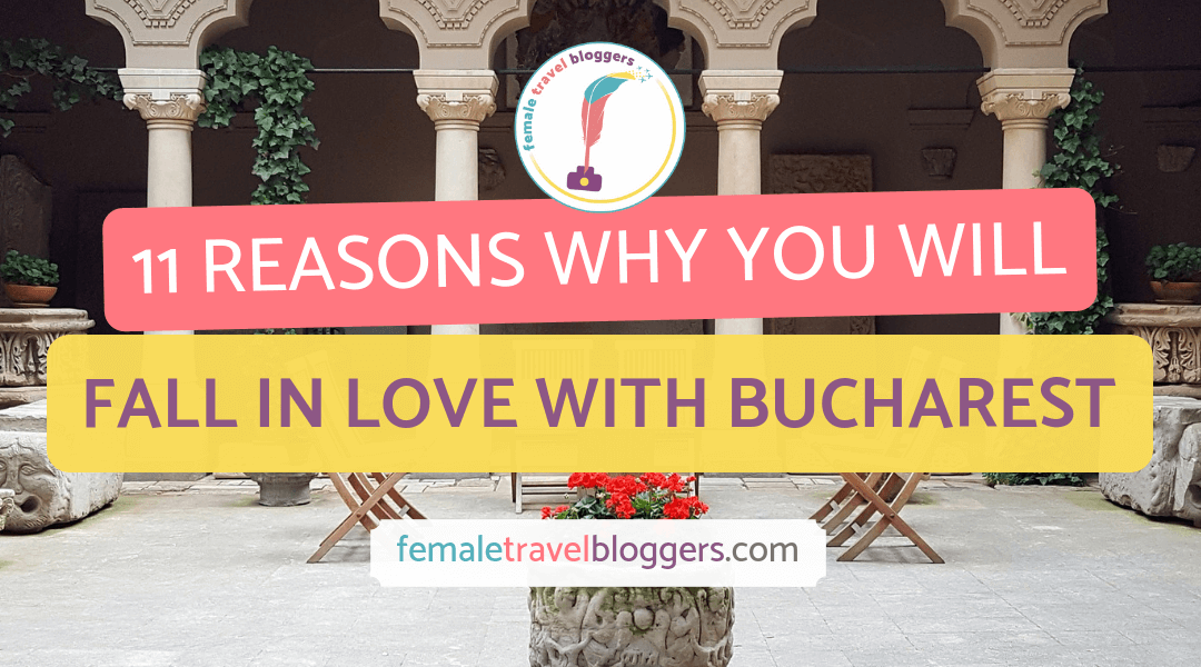 11 Reasons Why You Should Visit Bucharest (and Fall in Love with Romania)